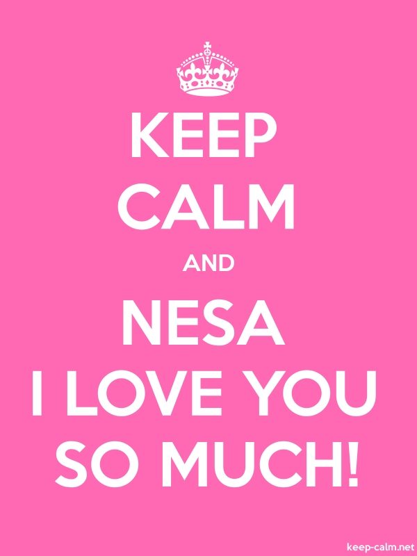 KEEP CALM AND NESA I LOVE YOU SO MUCH! - white/pink - Default (600x800)