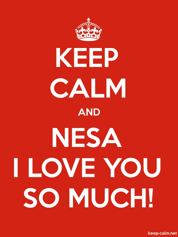 KEEP CALM AND NESA I LOVE YOU SO MUCH! - white/red - Default (600x800)