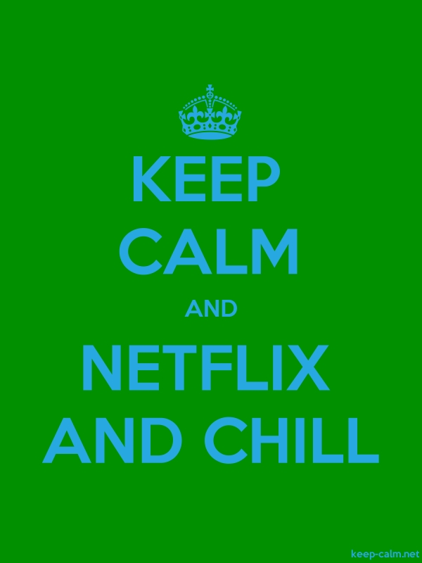 KEEP CALM AND NETFLIX AND CHILL - blue/green - Default (600x800)