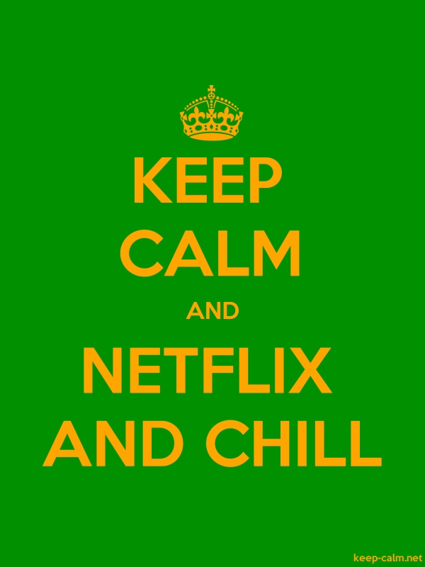 KEEP CALM AND NETFLIX AND CHILL - orange/green - Default (600x800)
