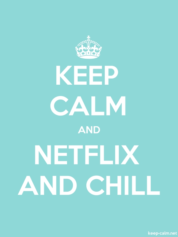 KEEP CALM AND NETFLIX AND CHILL - white/lightblue - Default (600x800)