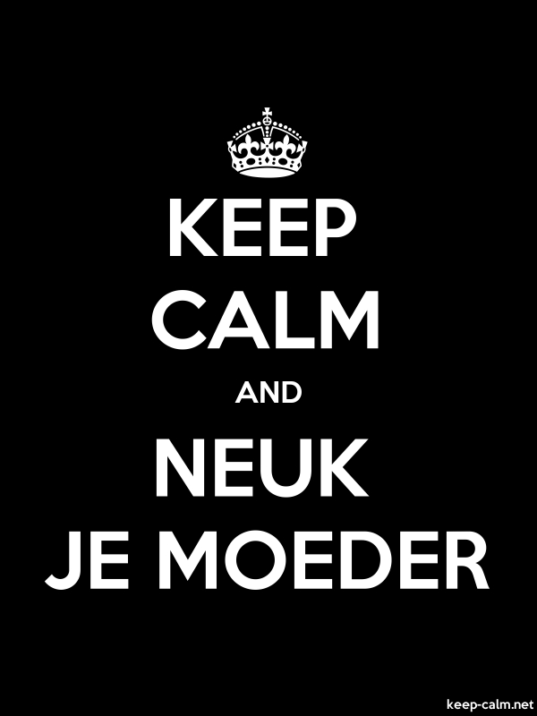 KEEP CALM AND NEUK JE MOEDER - white/black - Default (600x800)