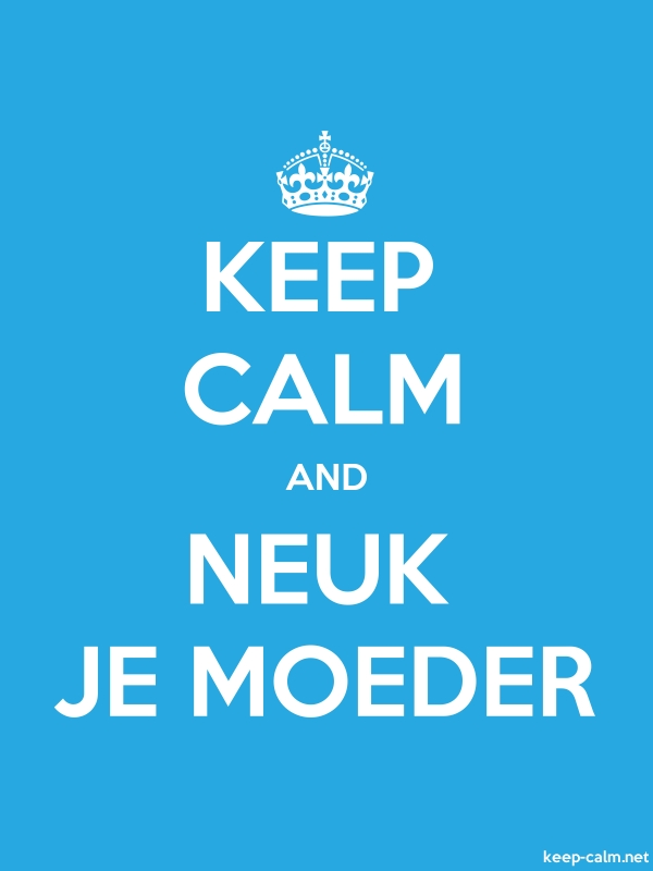 KEEP CALM AND NEUK JE MOEDER - white/blue - Default (600x800)