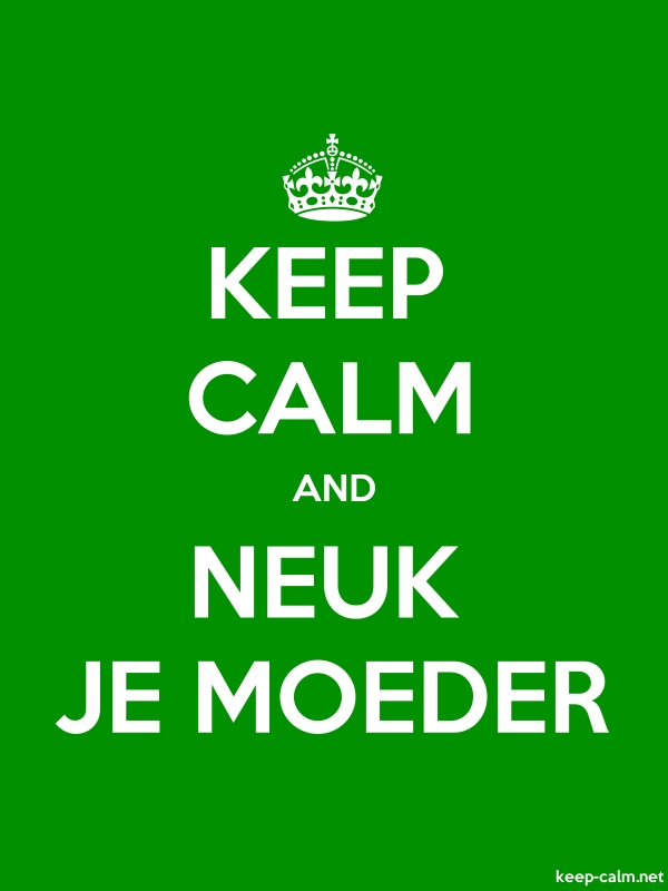 KEEP CALM AND NEUK JE MOEDER - white/green - Default (600x800)