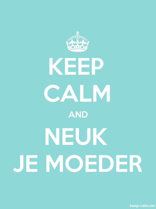 KEEP CALM AND NEUK JE MOEDER - white/lightblue - Default (600x800)