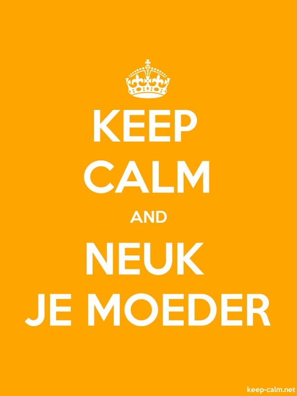 KEEP CALM AND NEUK JE MOEDER - white/orange - Default (600x800)