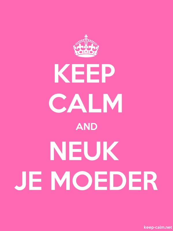 KEEP CALM AND NEUK JE MOEDER - white/pink - Default (600x800)