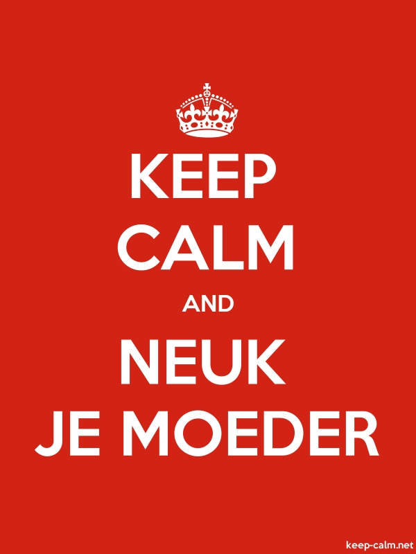 KEEP CALM AND NEUK JE MOEDER - white/red - Default (600x800)
