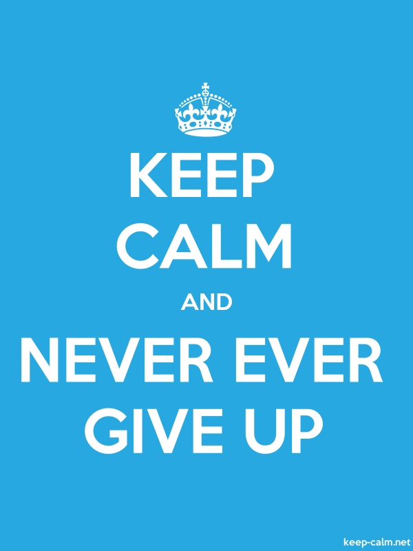 KEEP CALM AND NEVER EVER GIVE UP - white/blue - Default (600x800)