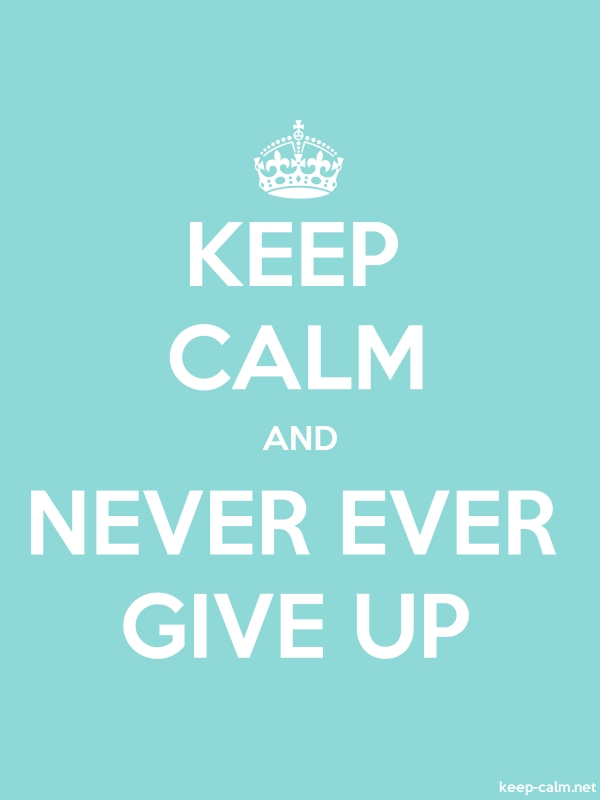 KEEP CALM AND NEVER EVER GIVE UP - white/lightblue - Default (600x800)