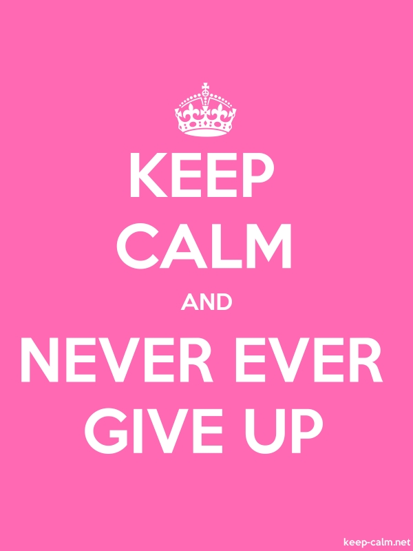 KEEP CALM AND NEVER EVER GIVE UP - white/pink - Default (600x800)