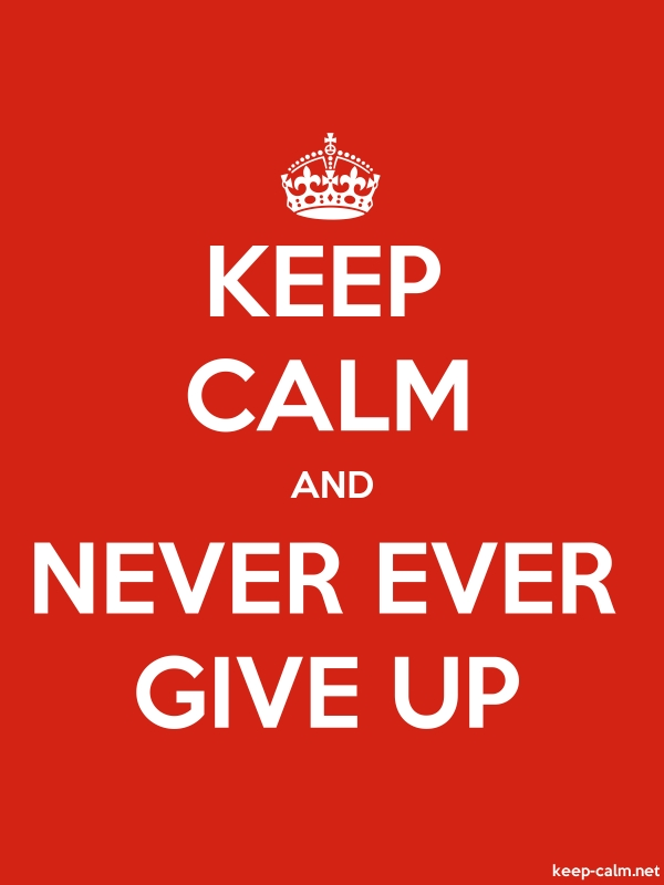 KEEP CALM AND NEVER EVER GIVE UP - white/red - Default (600x800)