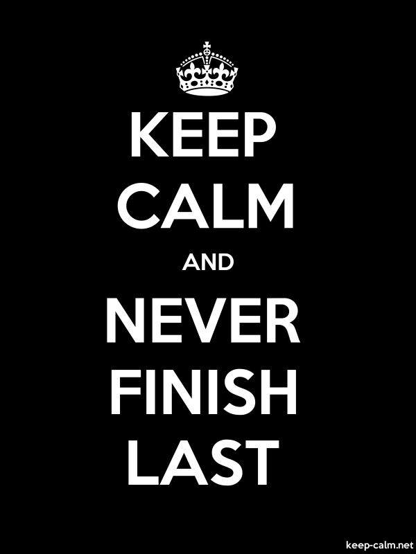 KEEP CALM AND NEVER FINISH LAST - white/black - Default (600x800)