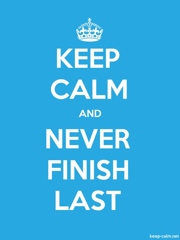 KEEP CALM AND NEVER FINISH LAST - white/blue - Default (600x800)