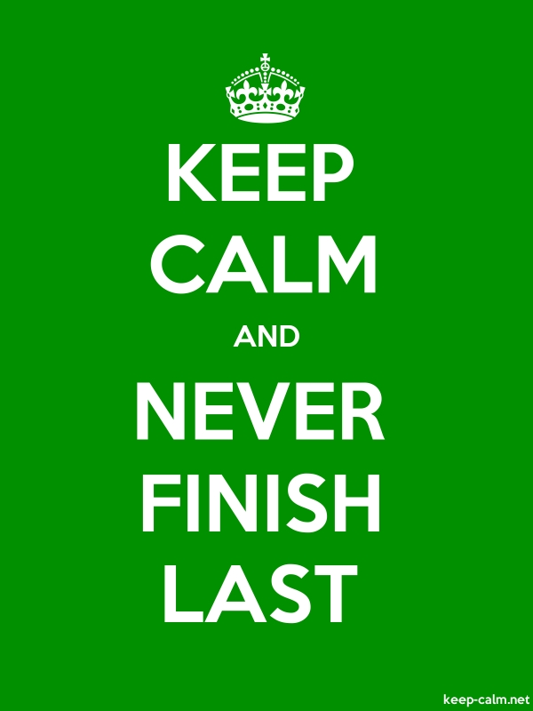KEEP CALM AND NEVER FINISH LAST - white/green - Default (600x800)