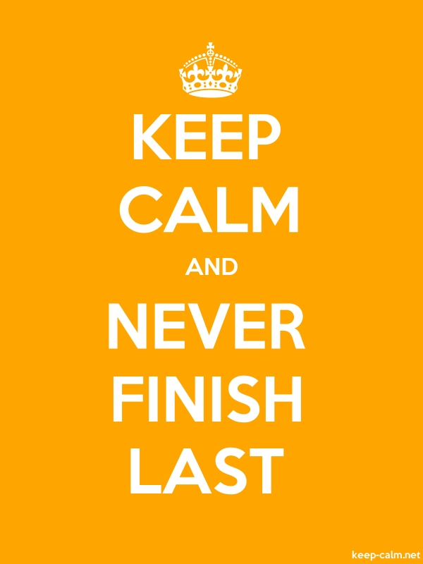 KEEP CALM AND NEVER FINISH LAST - white/orange - Default (600x800)