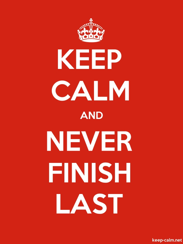 KEEP CALM AND NEVER FINISH LAST - white/red - Default (600x800)