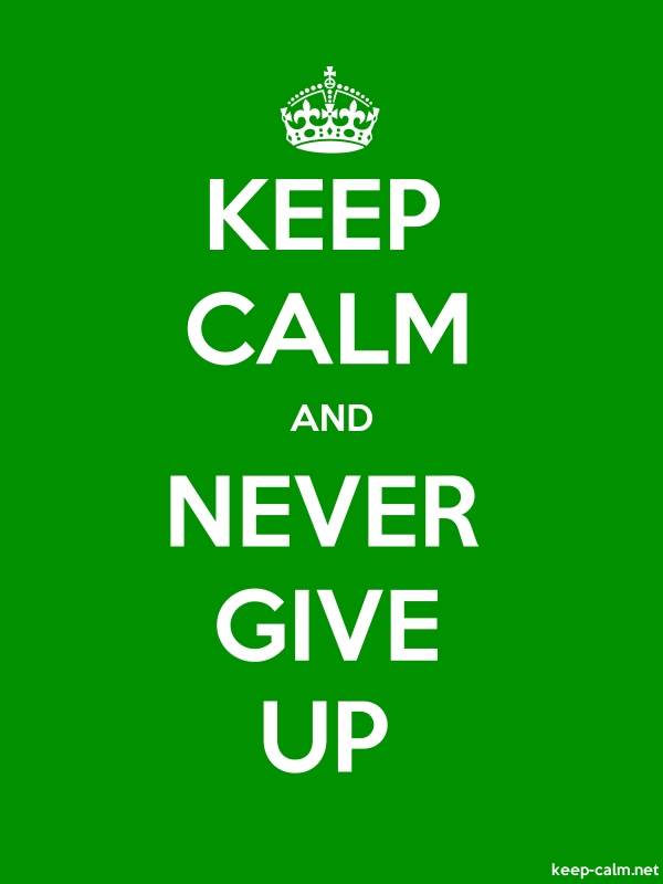 KEEP CALM AND NEVER GIVE UP - white/green - Default (600x800)