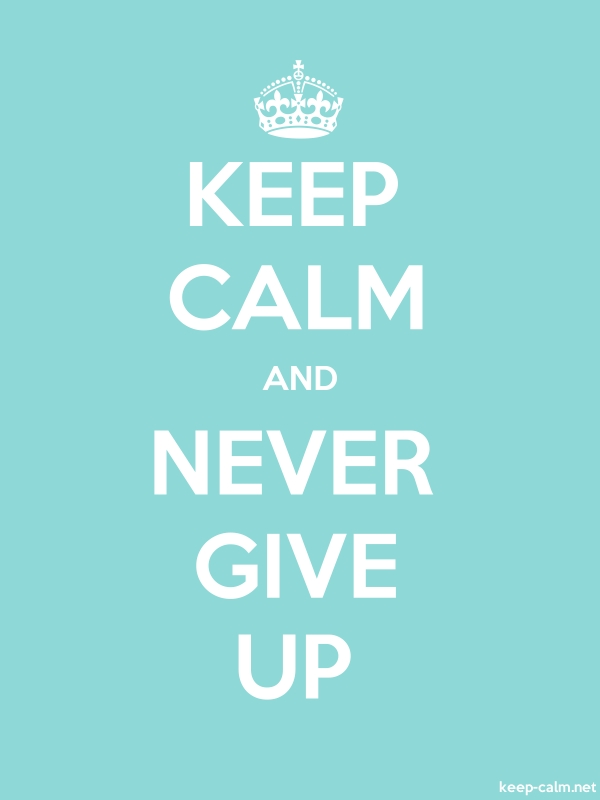 KEEP CALM AND NEVER GIVE UP - white/lightblue - Default (600x800)