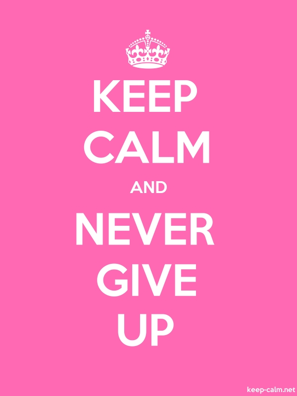KEEP CALM AND NEVER GIVE UP - white/pink - Default (600x800)