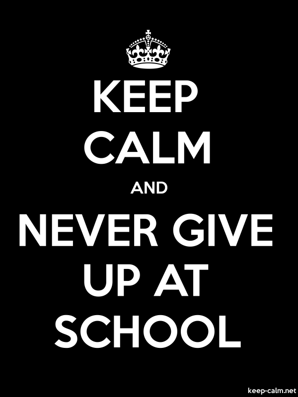 KEEP CALM AND NEVER GIVE UP AT SCHOOL - white/black - Default (600x800)