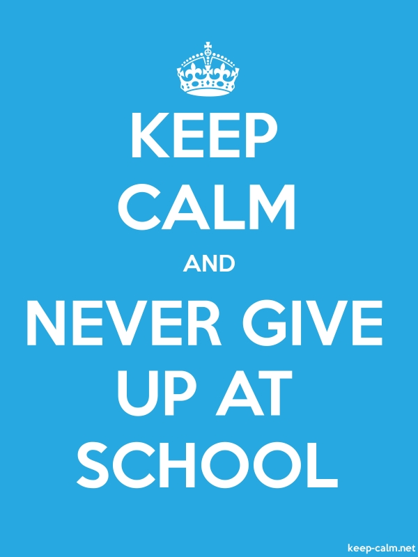 KEEP CALM AND NEVER GIVE UP AT SCHOOL - white/blue - Default (600x800)