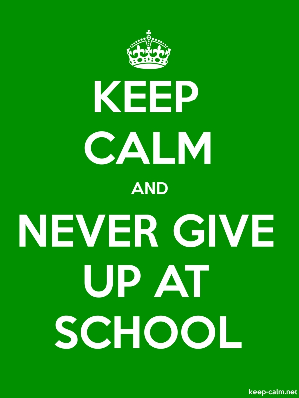 KEEP CALM AND NEVER GIVE UP AT SCHOOL - white/green - Default (600x800)