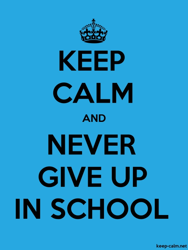 KEEP CALM AND NEVER GIVE UP IN SCHOOL - black/blue - Default (600x800)