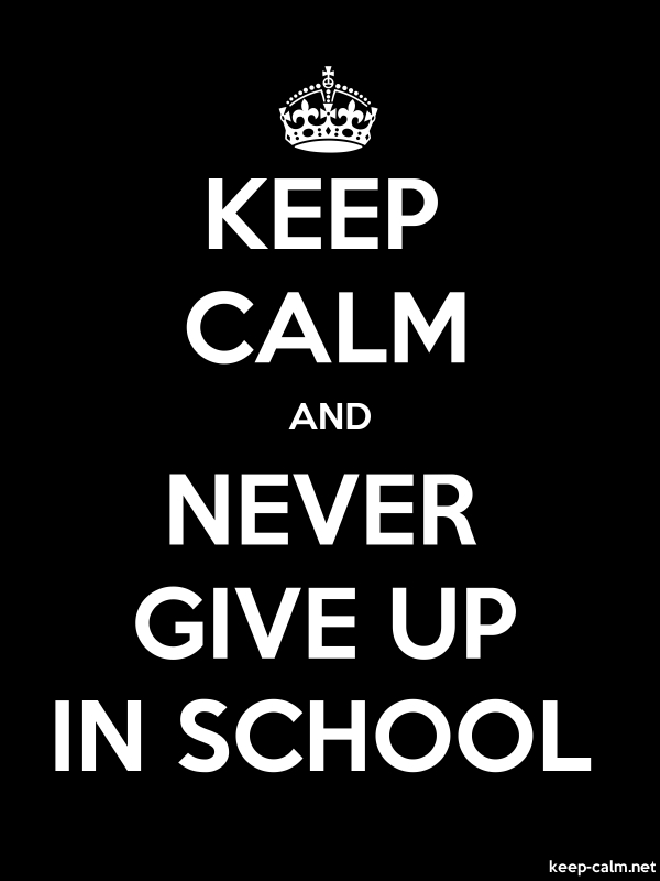 KEEP CALM AND NEVER GIVE UP IN SCHOOL - white/black - Default (600x800)
