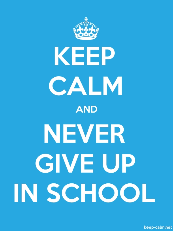 KEEP CALM AND NEVER GIVE UP IN SCHOOL - white/blue - Default (600x800)