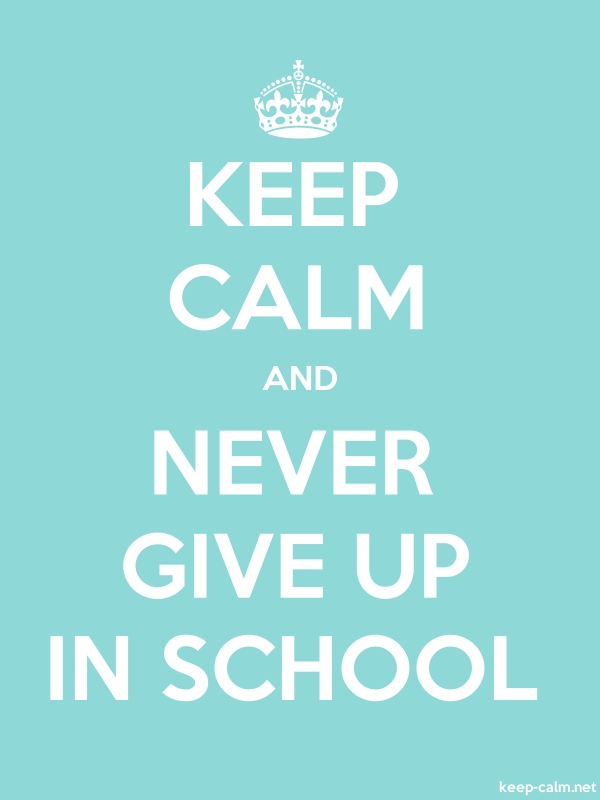 KEEP CALM AND NEVER GIVE UP IN SCHOOL - white/lightblue - Default (600x800)