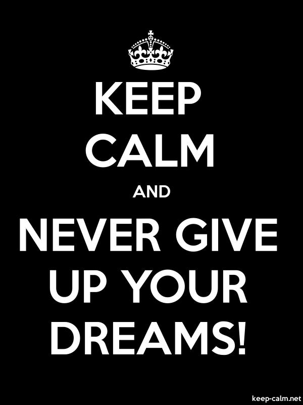 KEEP CALM AND NEVER GIVE UP YOUR DREAMS! - white/black - Default (600x800)