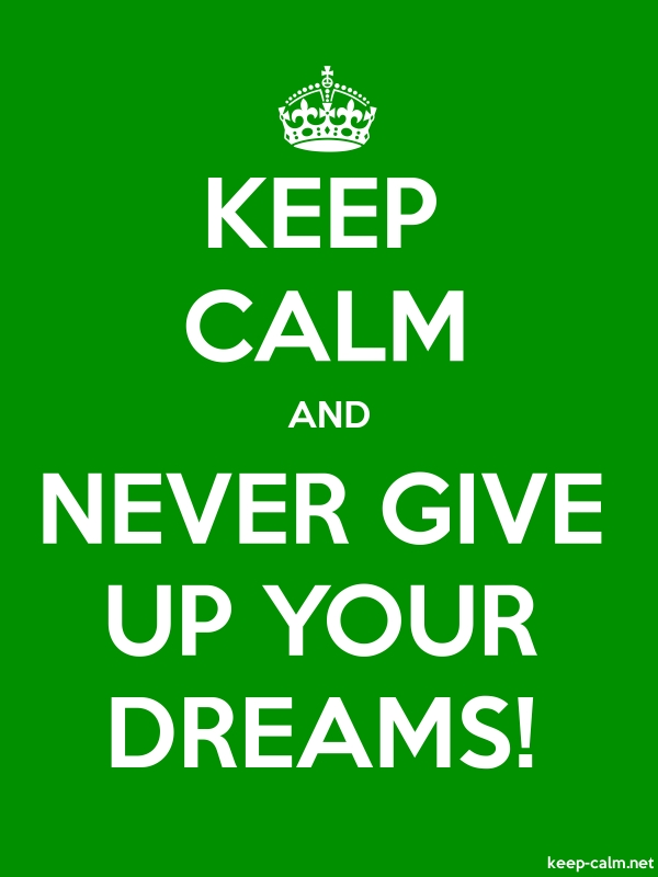 KEEP CALM AND NEVER GIVE UP YOUR DREAMS! - white/green - Default (600x800)