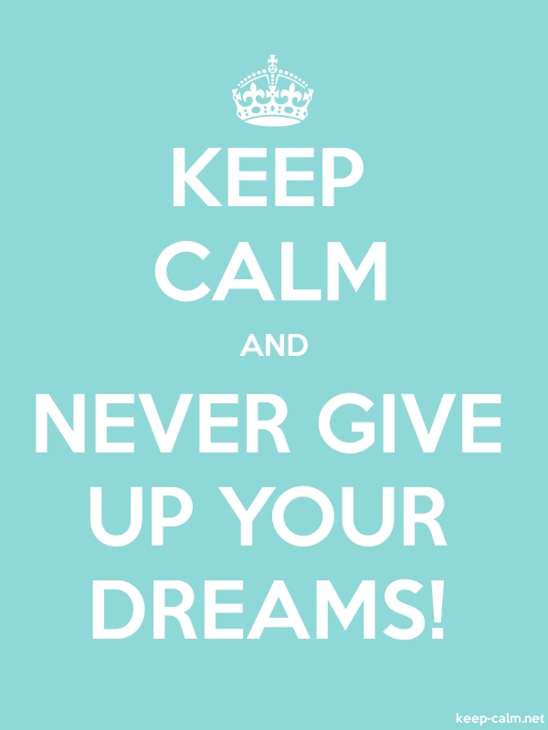 KEEP CALM AND NEVER GIVE UP YOUR DREAMS! - white/lightblue - Default (600x800)