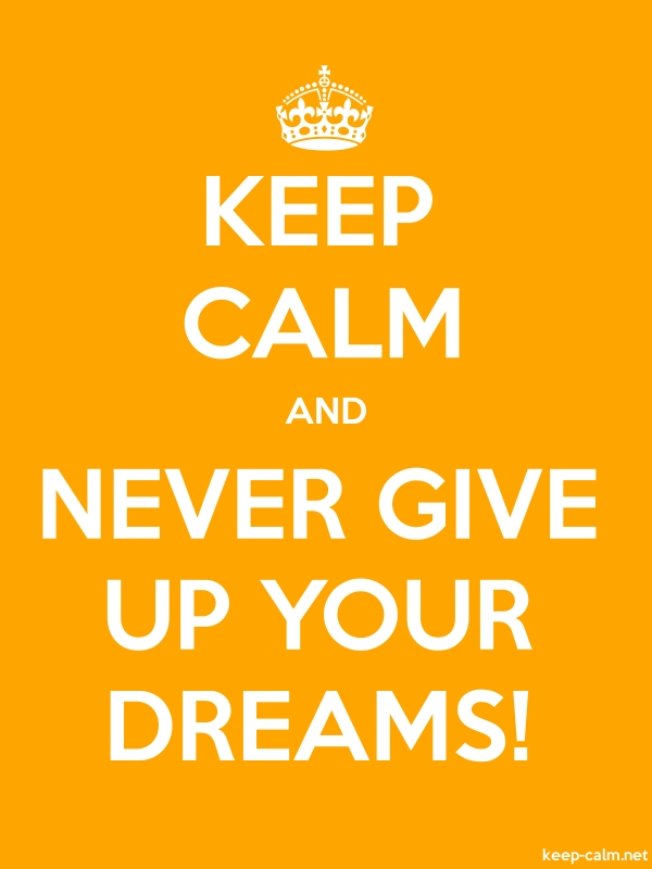 KEEP CALM AND NEVER GIVE UP YOUR DREAMS! - white/orange - Default (600x800)