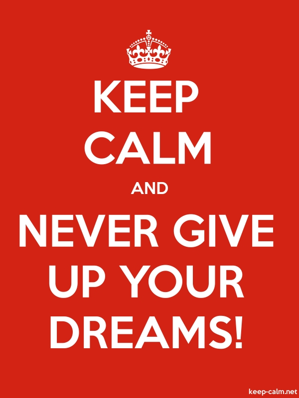 KEEP CALM AND NEVER GIVE UP YOUR DREAMS! - white/red - Default (600x800)