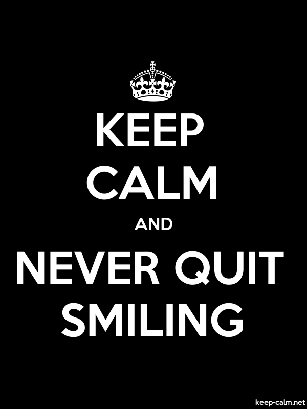 KEEP CALM AND NEVER QUIT SMILING - white/black - Default (600x800)