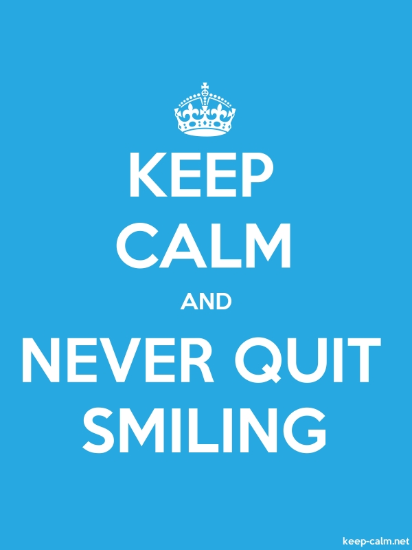 KEEP CALM AND NEVER QUIT SMILING - white/blue - Default (600x800)