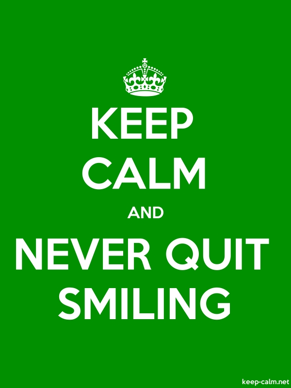 KEEP CALM AND NEVER QUIT SMILING - white/green - Default (600x800)