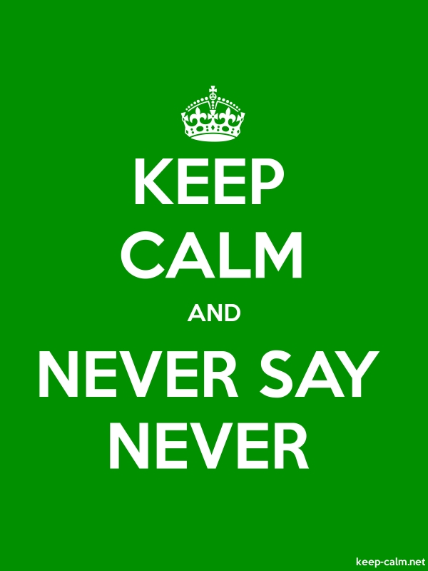 KEEP CALM AND NEVER SAY NEVER - white/green - Default (600x800)