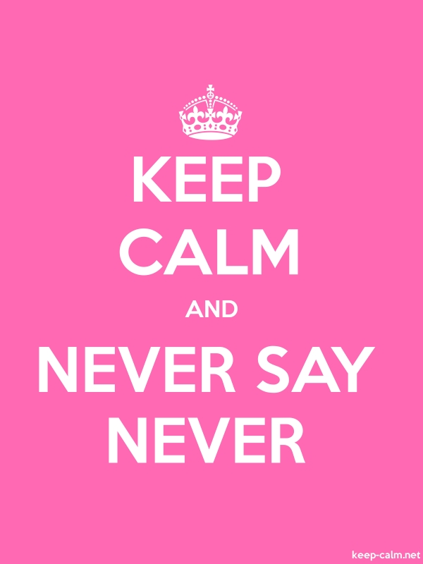 KEEP CALM AND NEVER SAY NEVER - white/pink - Default (600x800)