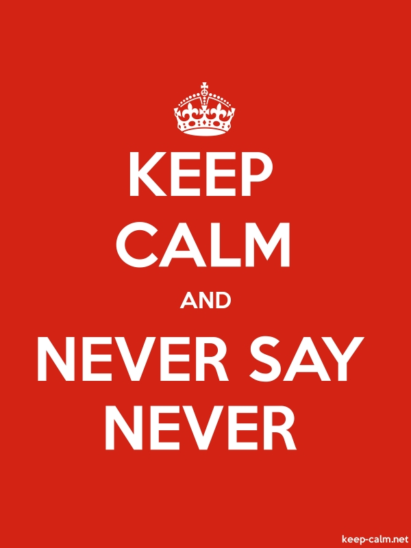 KEEP CALM AND NEVER SAY NEVER - white/red - Default (600x800)