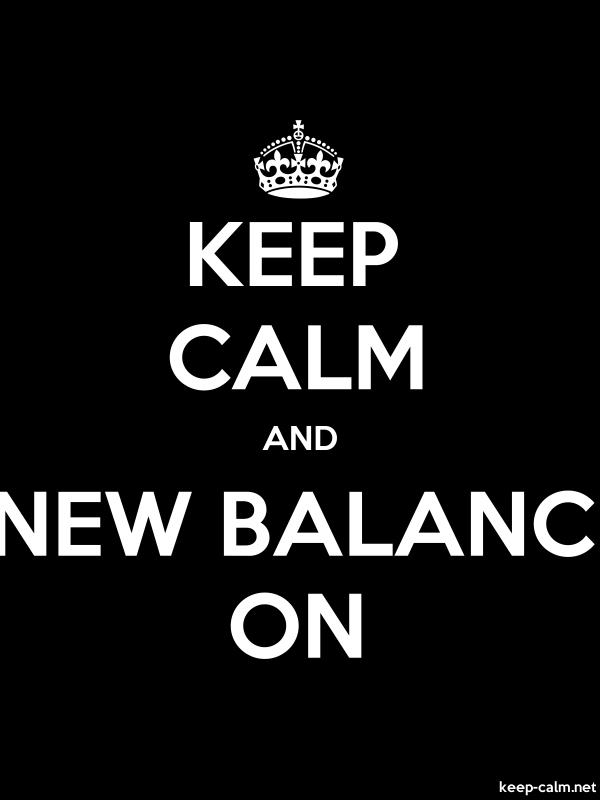 KEEP CALM AND NEW BALANC ON - white/black - Default (600x800)