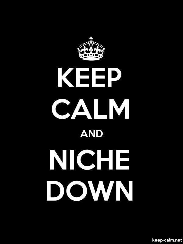 KEEP CALM AND NICHE DOWN - white/black - Default (600x800)