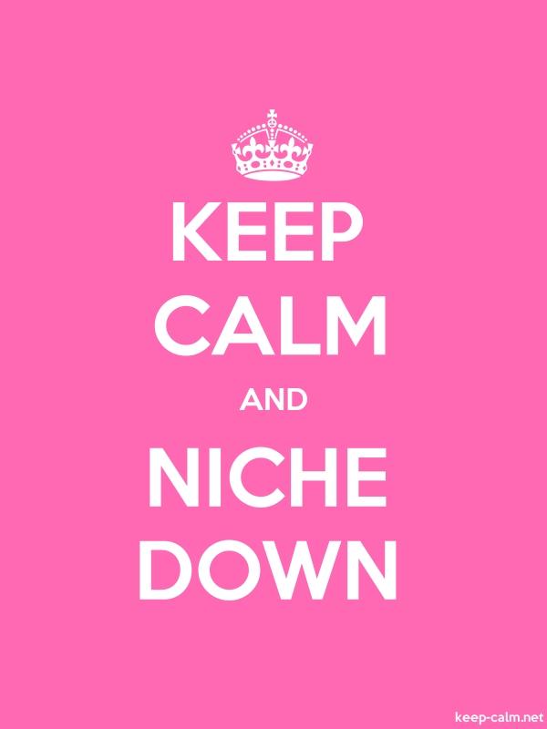 KEEP CALM AND NICHE DOWN - white/pink - Default (600x800)