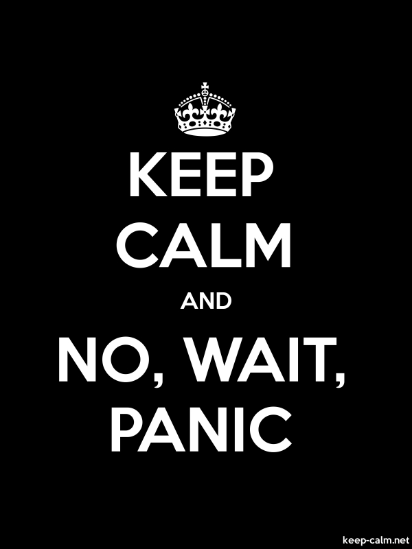 KEEP CALM AND NO, WAIT, PANIC - white/black - Default (600x800)