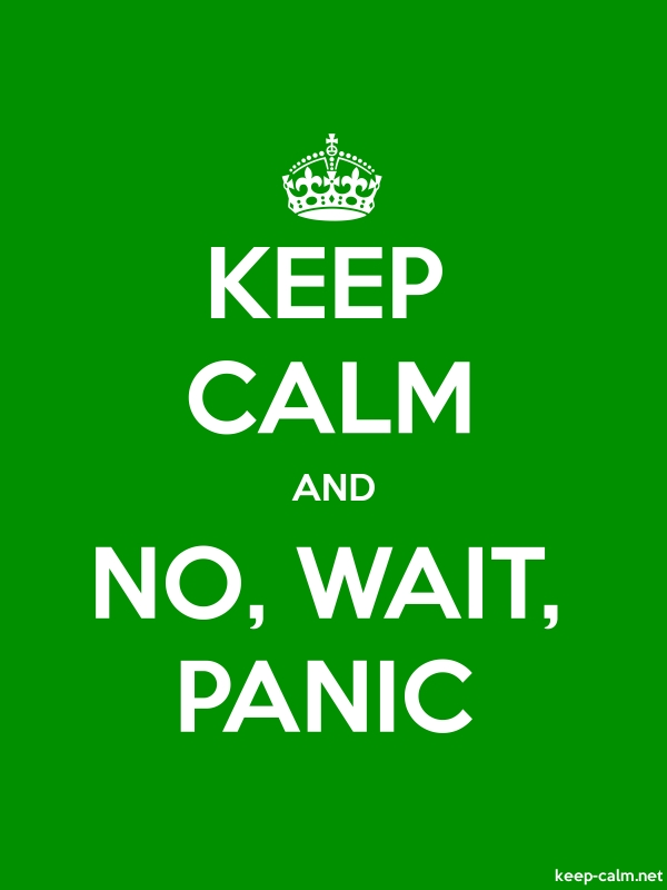 KEEP CALM AND NO, WAIT, PANIC - white/green - Default (600x800)