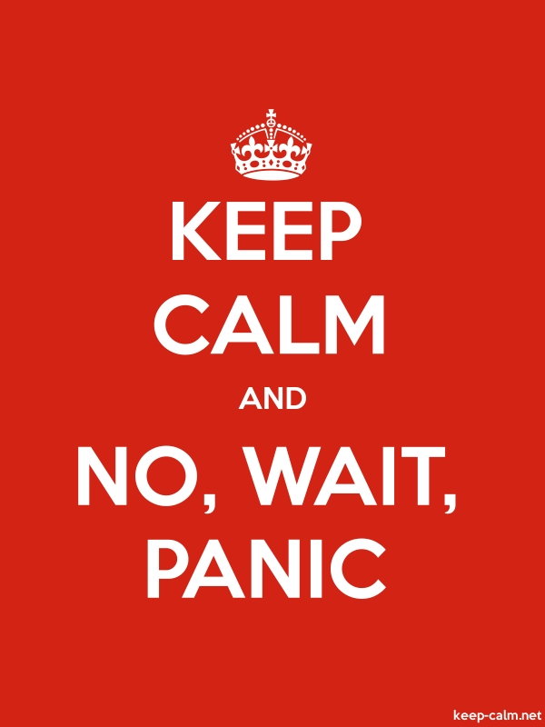 KEEP CALM AND NO, WAIT, PANIC - white/red - Default (600x800)