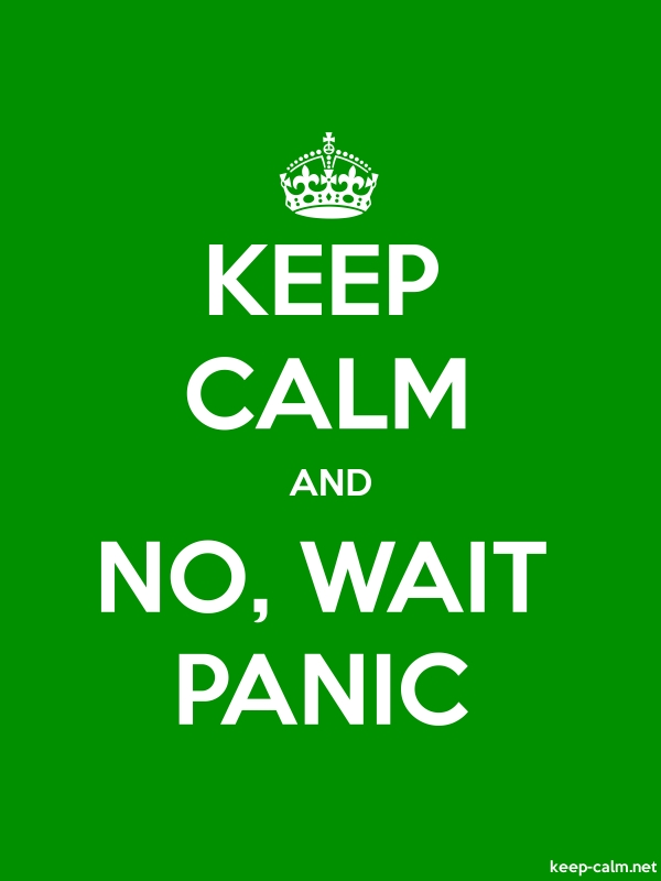 KEEP CALM AND NO, WAIT PANIC - white/green - Default (600x800)