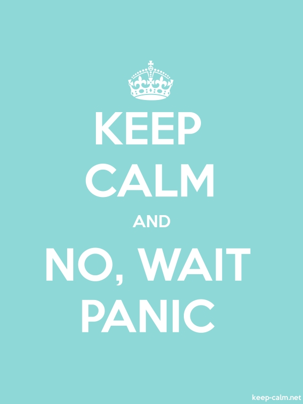 KEEP CALM AND NO, WAIT PANIC - white/lightblue - Default (600x800)